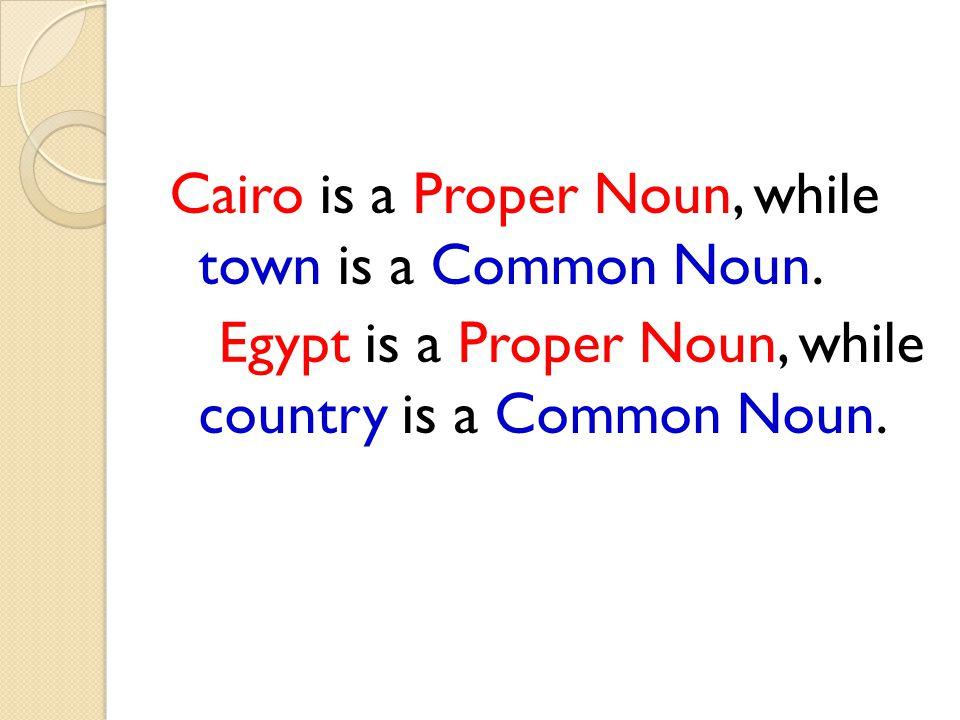 Cairo is a Proper Noun, while town is a Common Noun