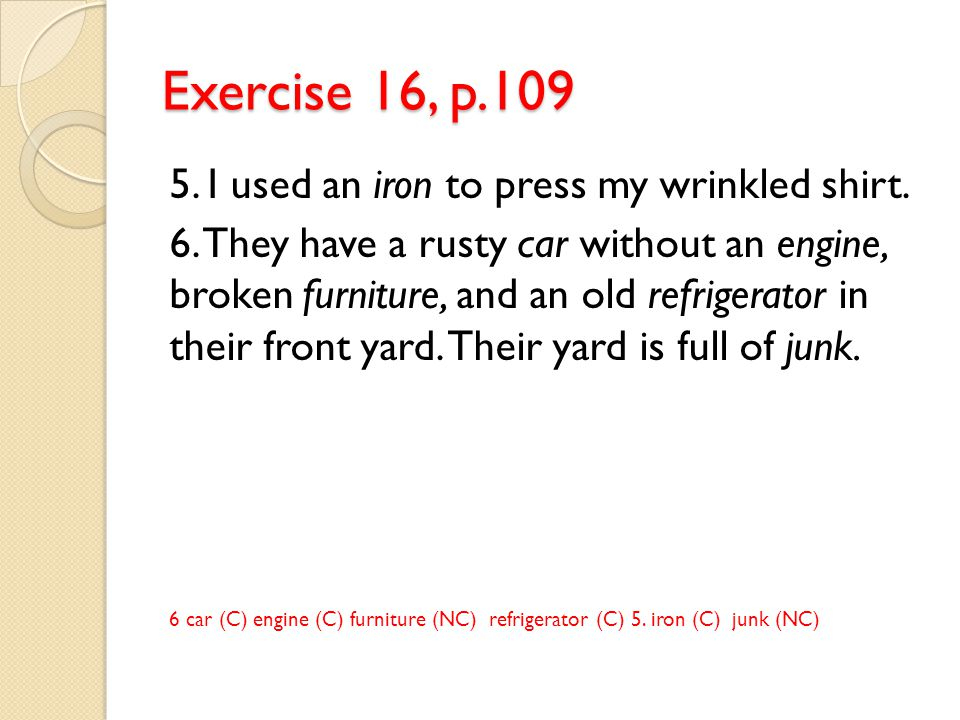 Exercise 16, p.109 5. I used an iron to press my wrinkled shirt.
