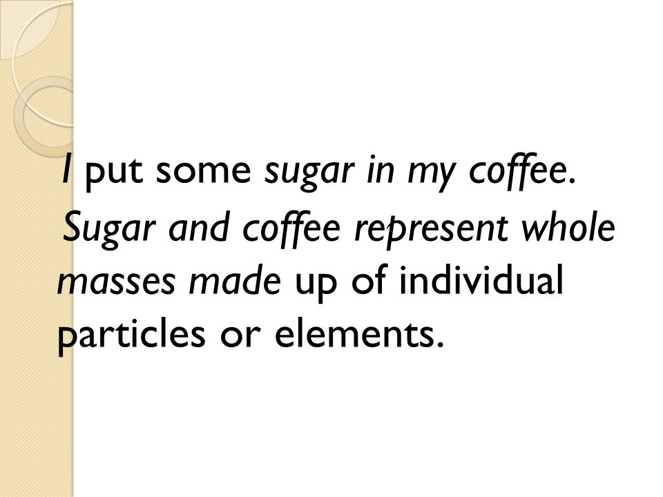 I put some sugar in my coffee