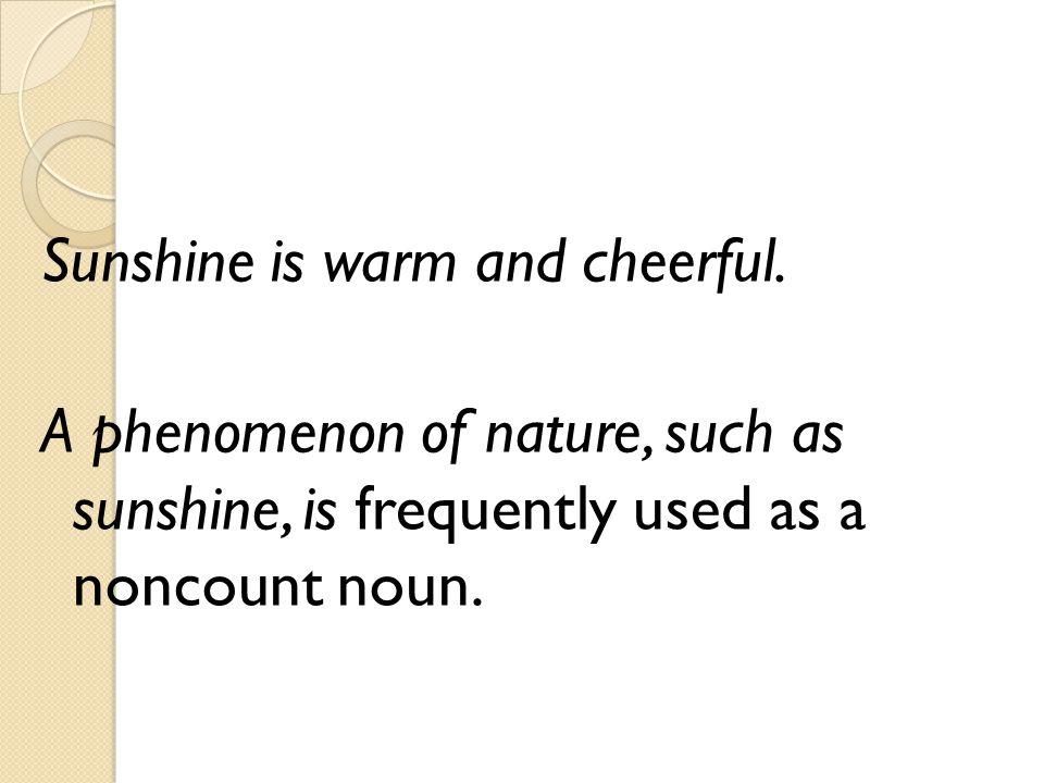 Sunshine is warm and cheerful