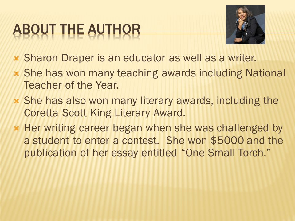 About the Author Sharon Draper is an educator as well as a writer.
