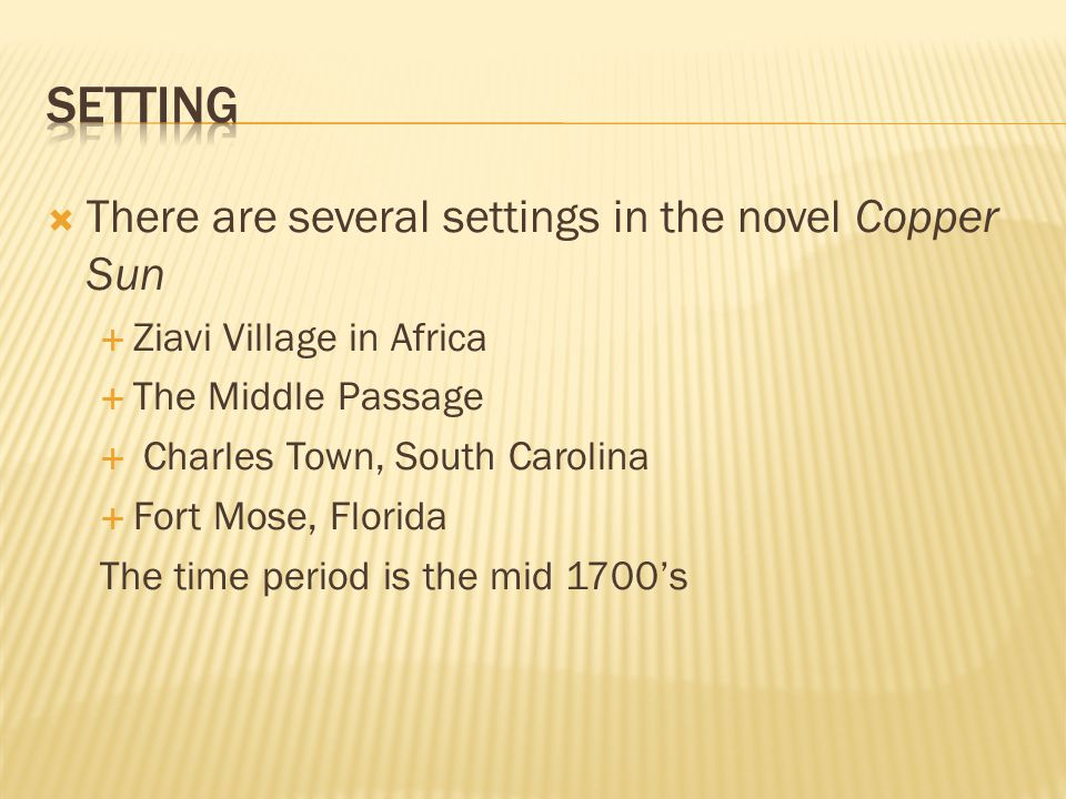 Setting There are several settings in the novel Copper Sun