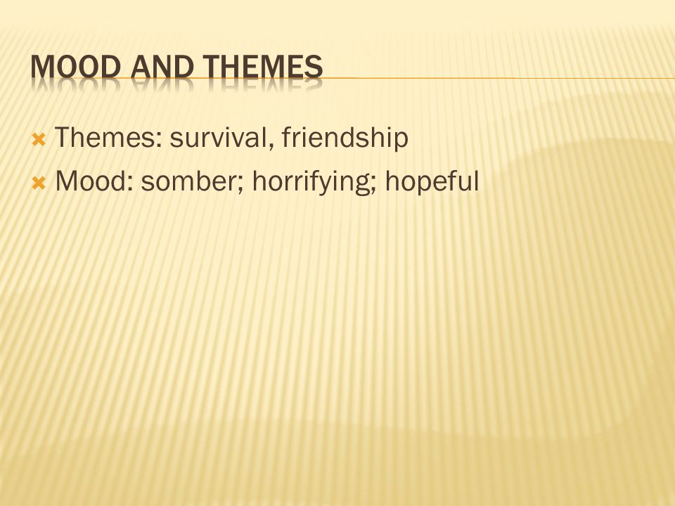 Mood and Themes Themes: survival, friendship