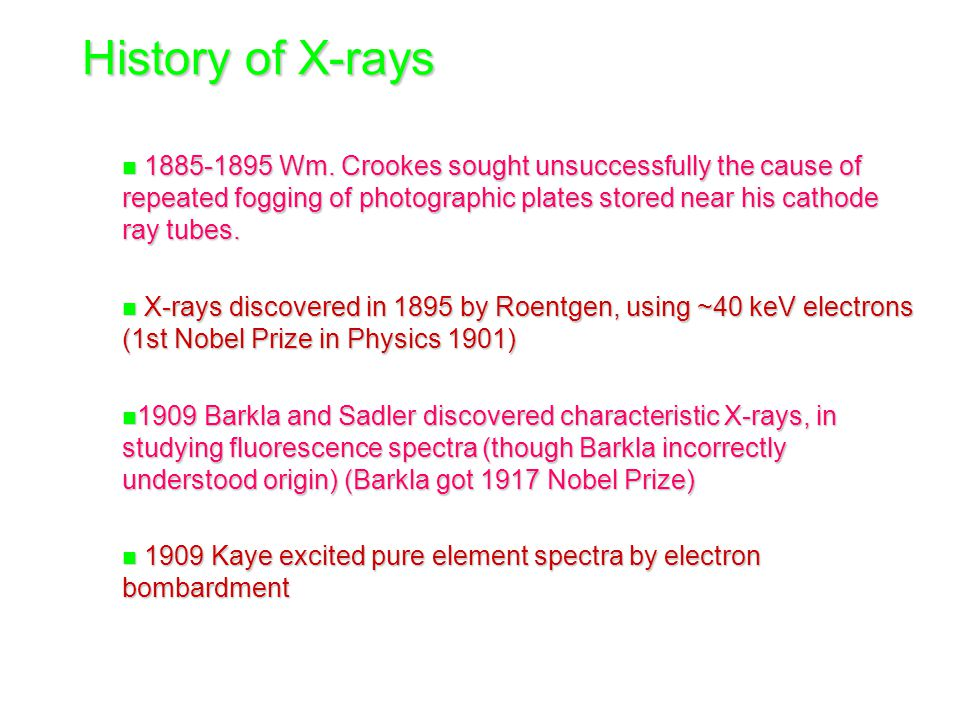 History of X-rays 1885-1895 Wm. Crookes sought unsuccessfully the cause of repeated fogging of photographic plates stored near his cathode ray tubes.