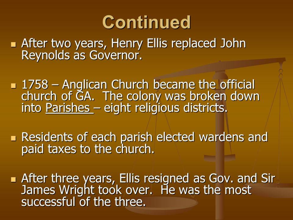 Continued After two years, Henry Ellis replaced John Reynolds as Governor.