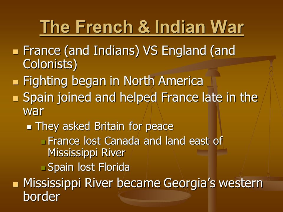 The French & Indian War France (and Indians) VS England (and Colonists) Fighting began in North America.