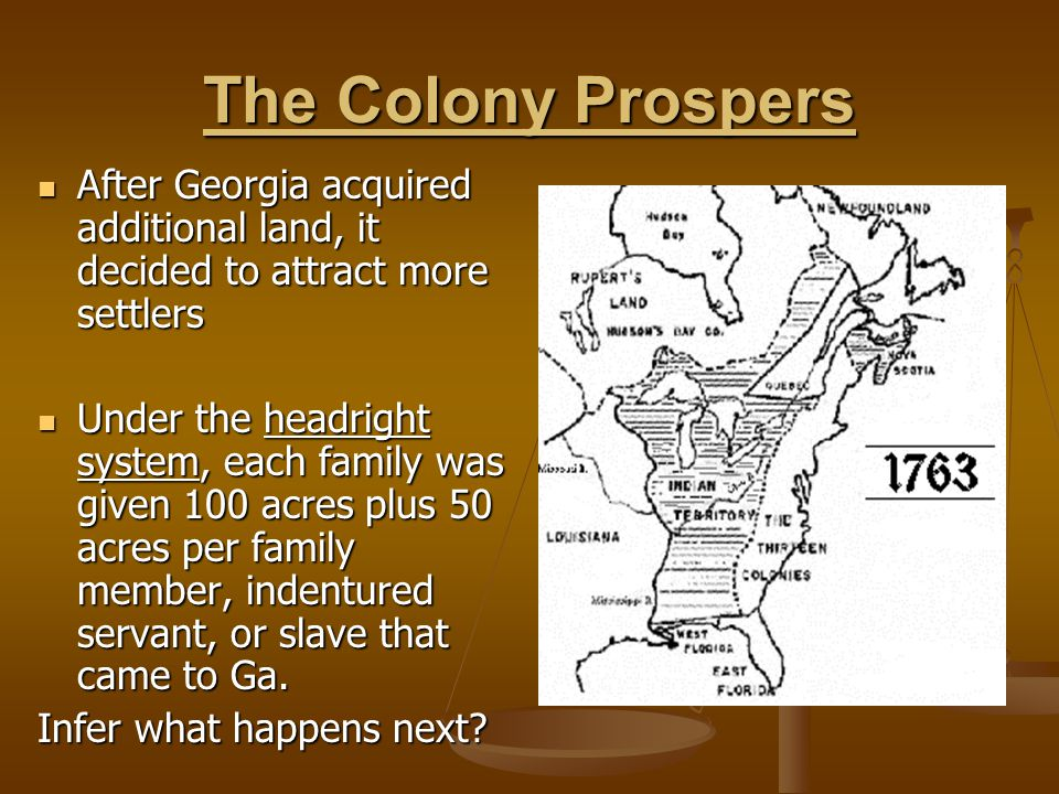The Colony Prospers After Georgia acquired additional land, it decided to attract more settlers.