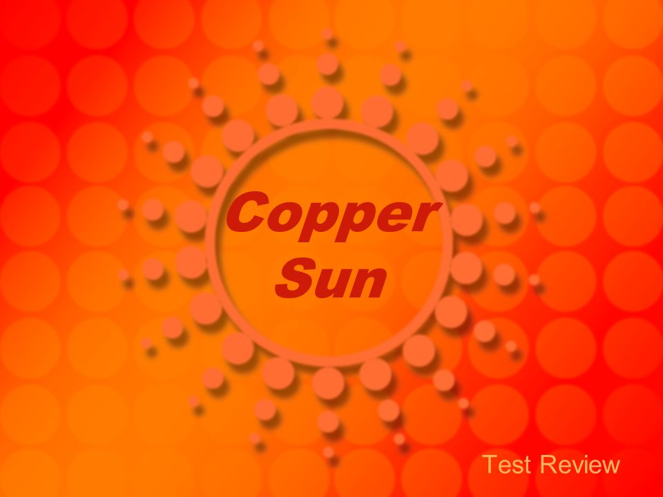 Copper Sun Test Review
