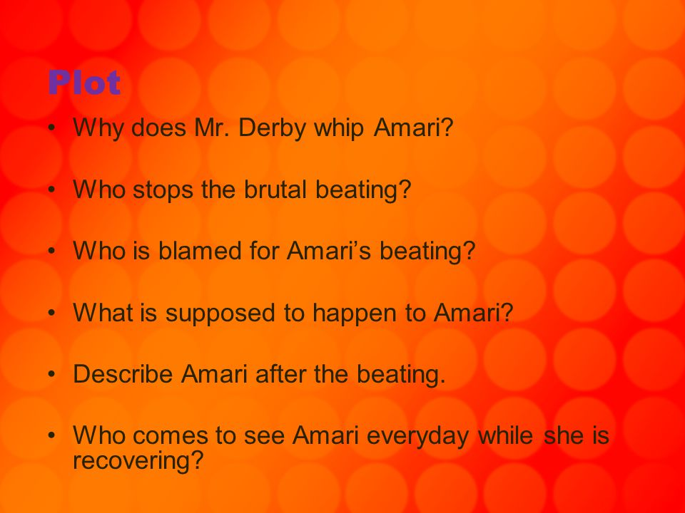 Plot Why does Mr. Derby whip Amari Who stops the brutal beating