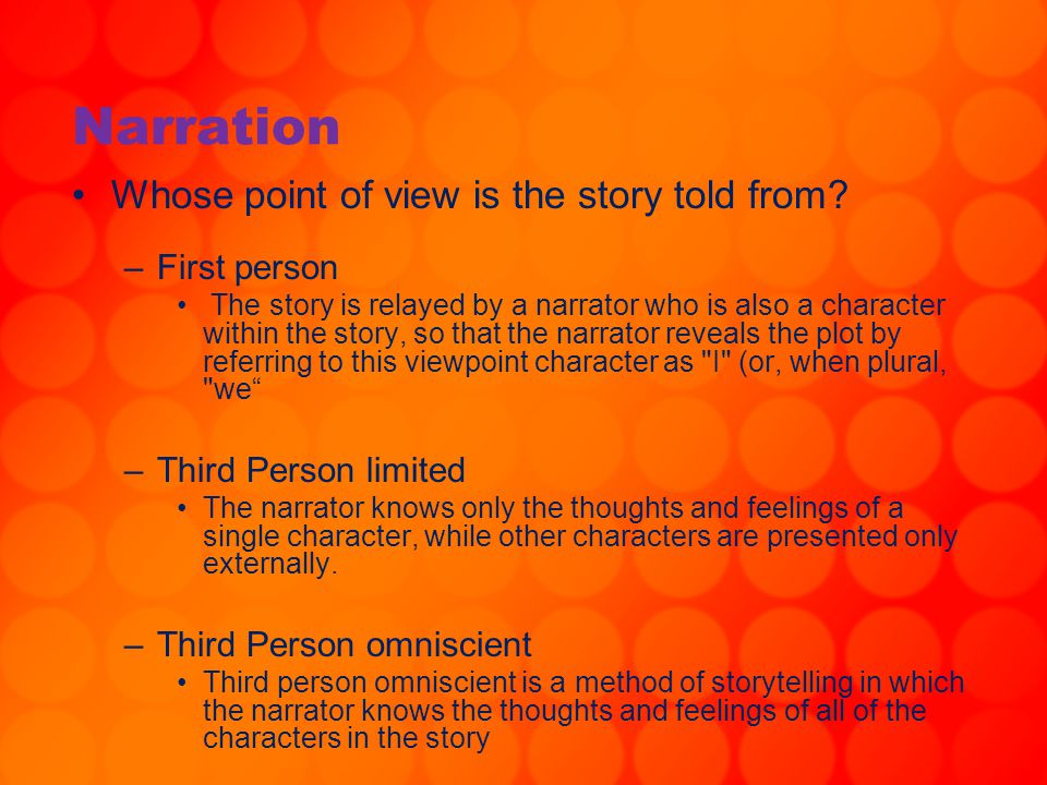 Narration Whose point of view is the story told from First person