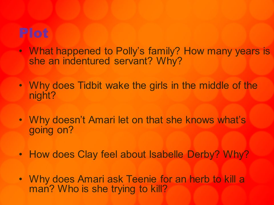 Plot What happened to Polly's family How many years is she an indentured servant Why Why does Tidbit wake the girls in the middle of the night