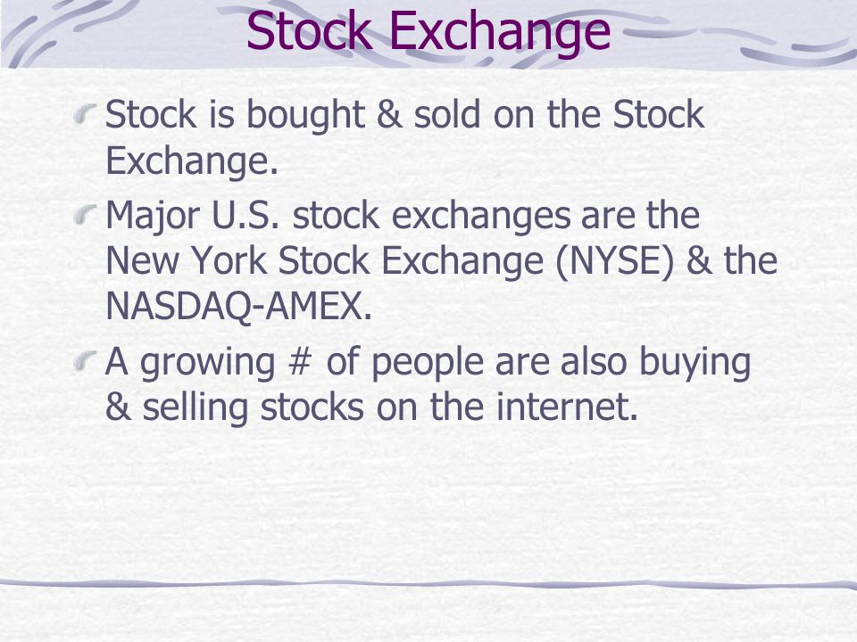 Stock Exchange Stock is bought & sold on the Stock Exchange.