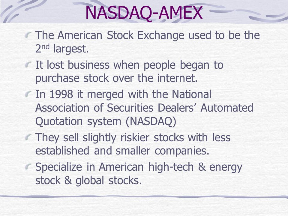 NASDAQ-AMEX The American Stock Exchange used to be the 2nd largest.