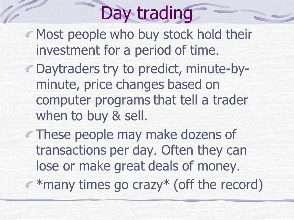 Day trading Most people who buy stock hold their investment for a period of time.