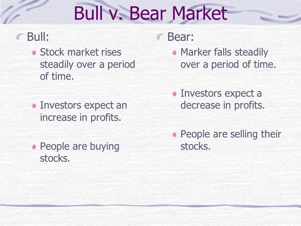 Bull v. Bear Market Bull: Bear: