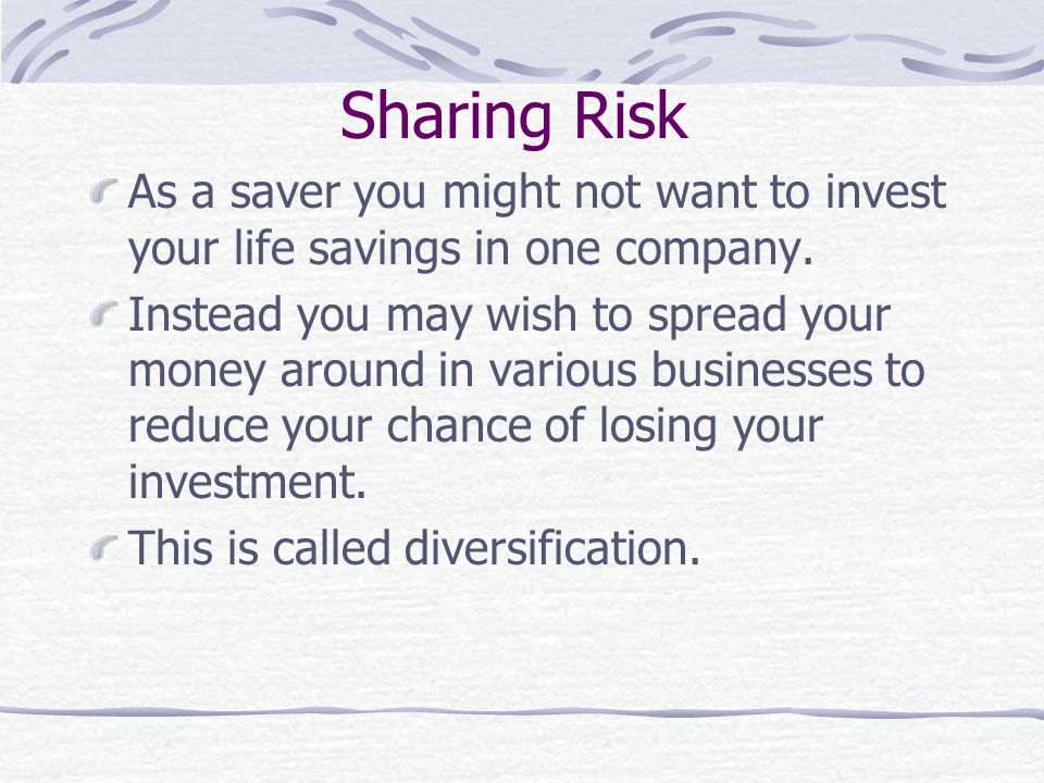 Sharing Risk As a saver you might not want to invest your life savings in one company.