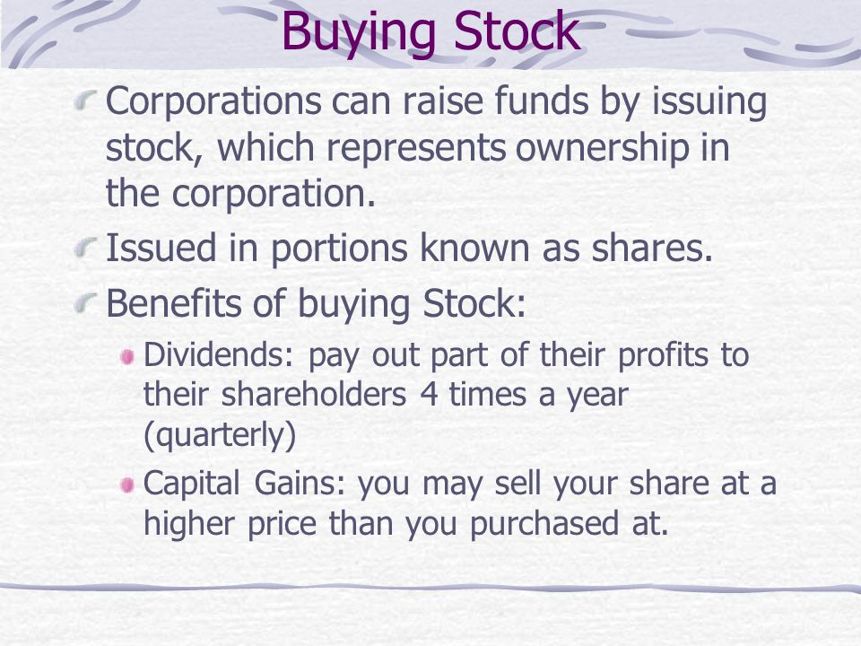 Buying Stock Corporations can raise funds by issuing stock, which represents ownership in the corporation.