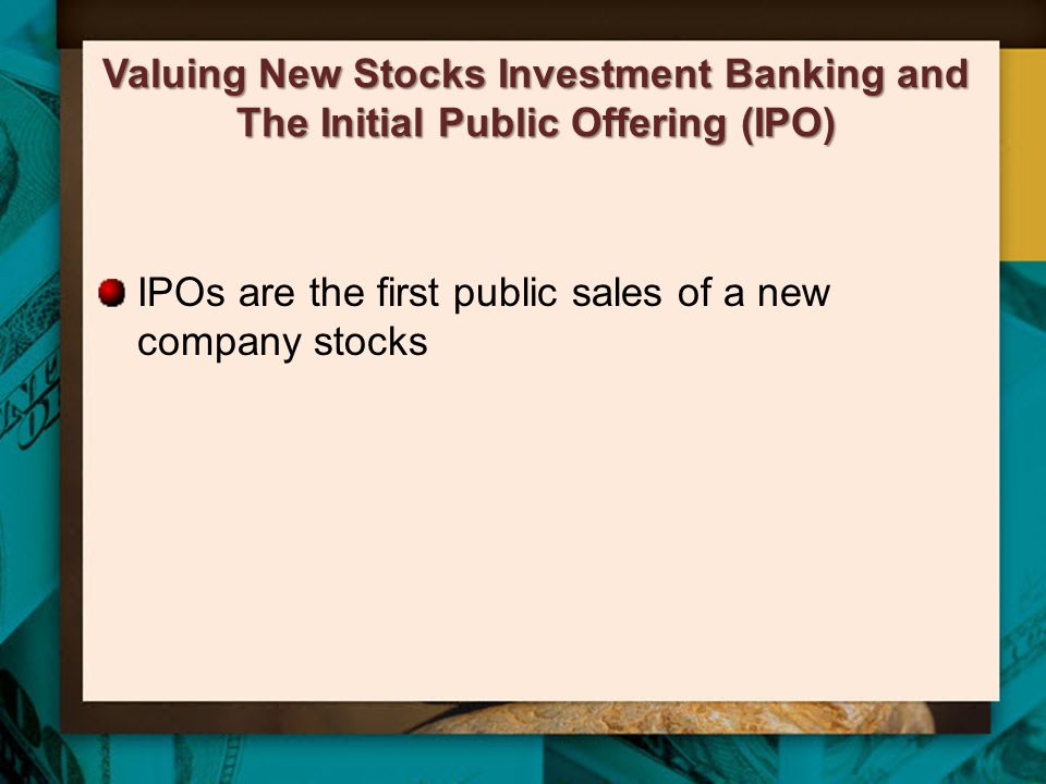 Valuing New Stocks Investment Banking and The Initial Public Offering (IPO)