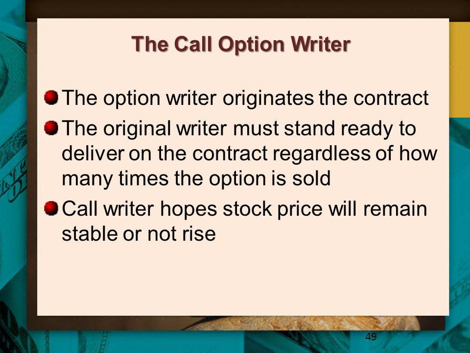 The Call Option Writer The option writer originates the contract.