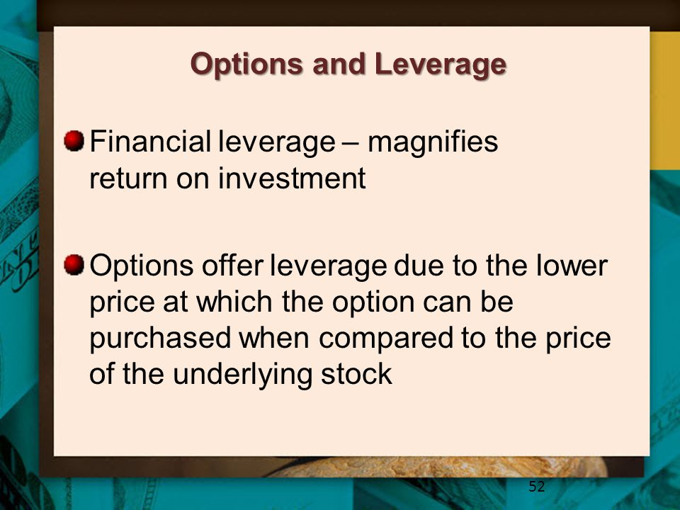 Options and Leverage Financial leverage – magnifies return on investment.