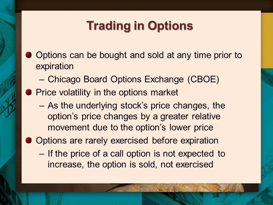 Trading in Options Options can be bought and sold at any time prior to expiration. Chicago Board Options Exchange (CBOE)