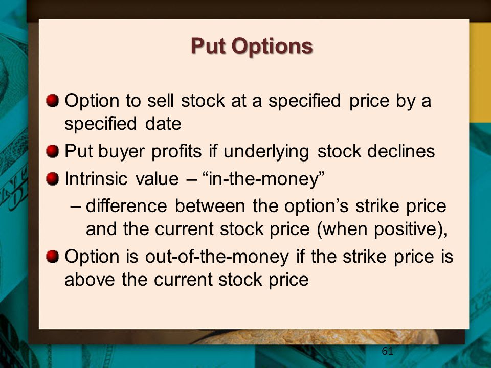 Put Options Option to sell stock at a specified price by a specified date. Put buyer profits if underlying stock declines.