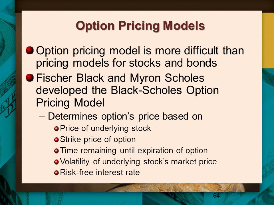 Option Pricing Models Option pricing model is more difficult than pricing models for stocks and bonds.