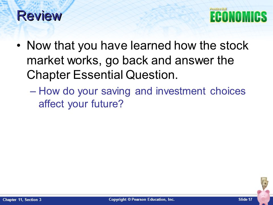 Review Now that you have learned how the stock market works, go back and answer the Chapter Essential Question.