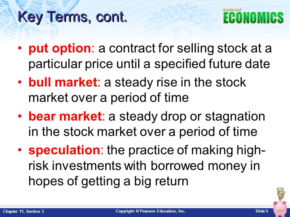 Key Terms, cont. put option: a contract for selling stock at a particular price until a specified future date.