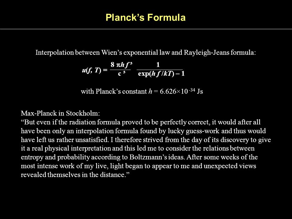 Planck's Formula Interpolation between Wien's exponential law and Rayleigh-Jeans formula: 8 ph f ³ 1.