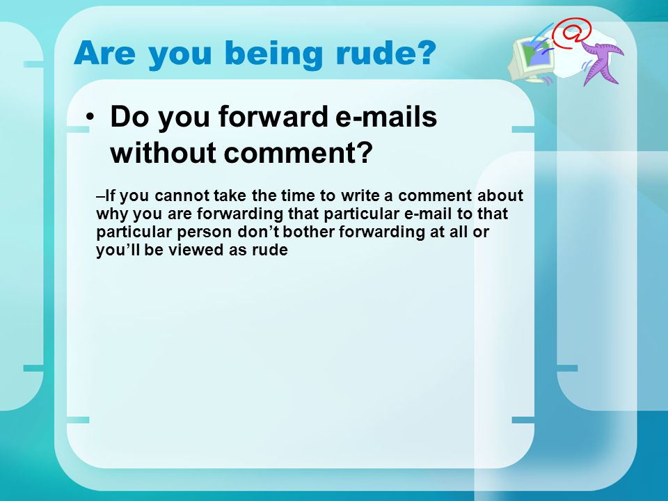 Are you being rude Do you forward e-mails without comment