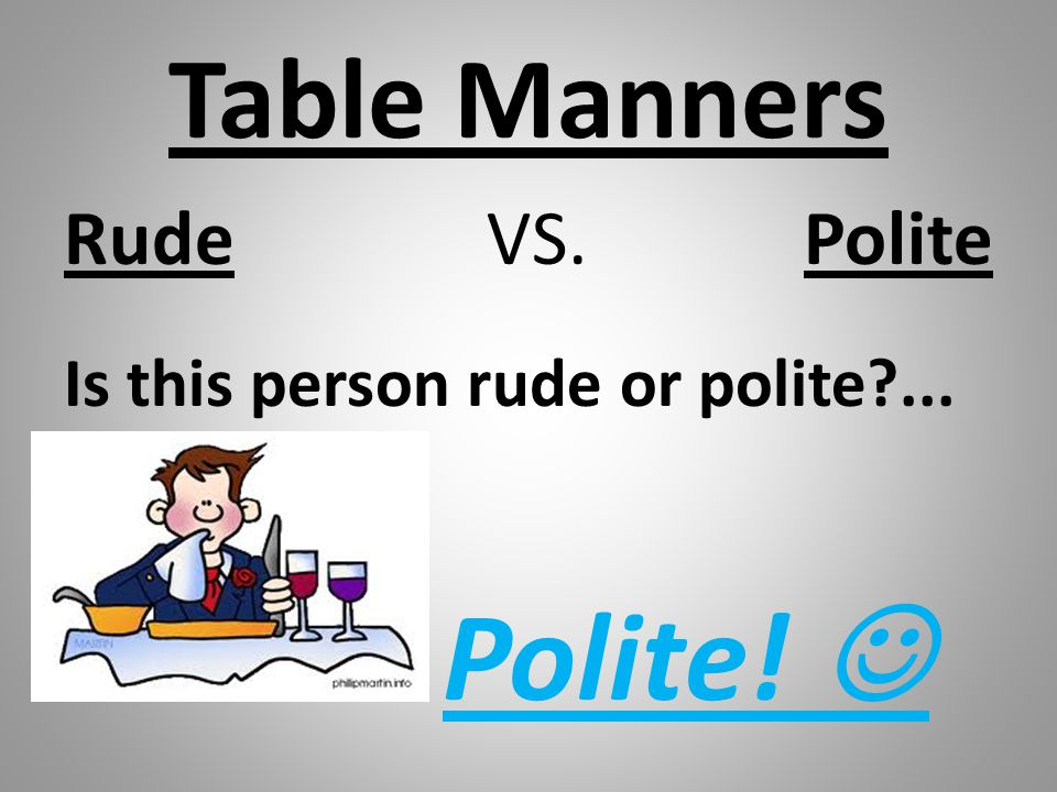 Polite!  Table Manners Rude VS. Polite