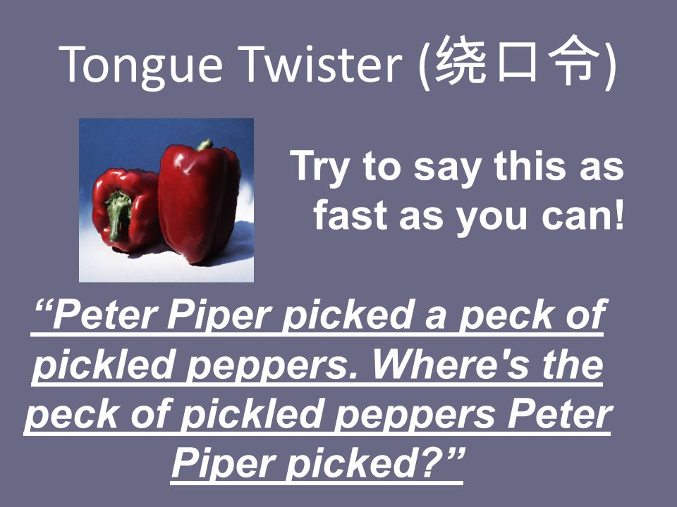 Tongue Twister (绕口令) Try to say this as fast as you can!