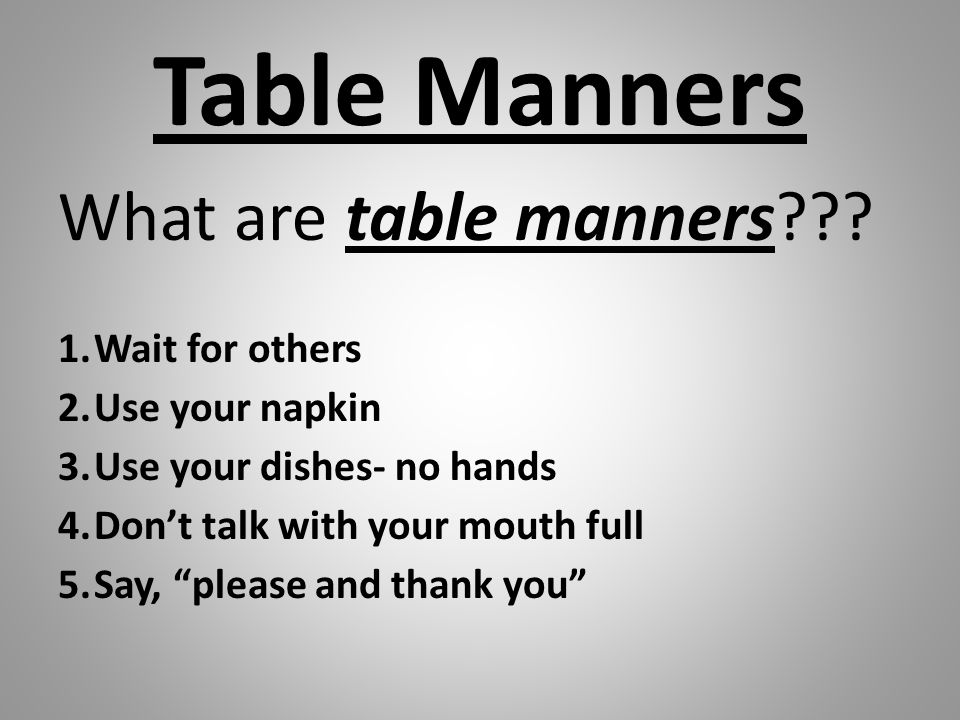 Table Manners What are table manners Wait for others