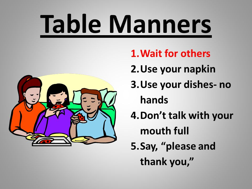 Table Manners Wait for others Use your napkin