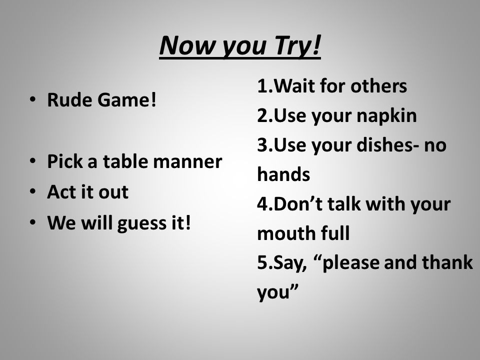 Now you Try! Wait for others Rude Game! Use your napkin