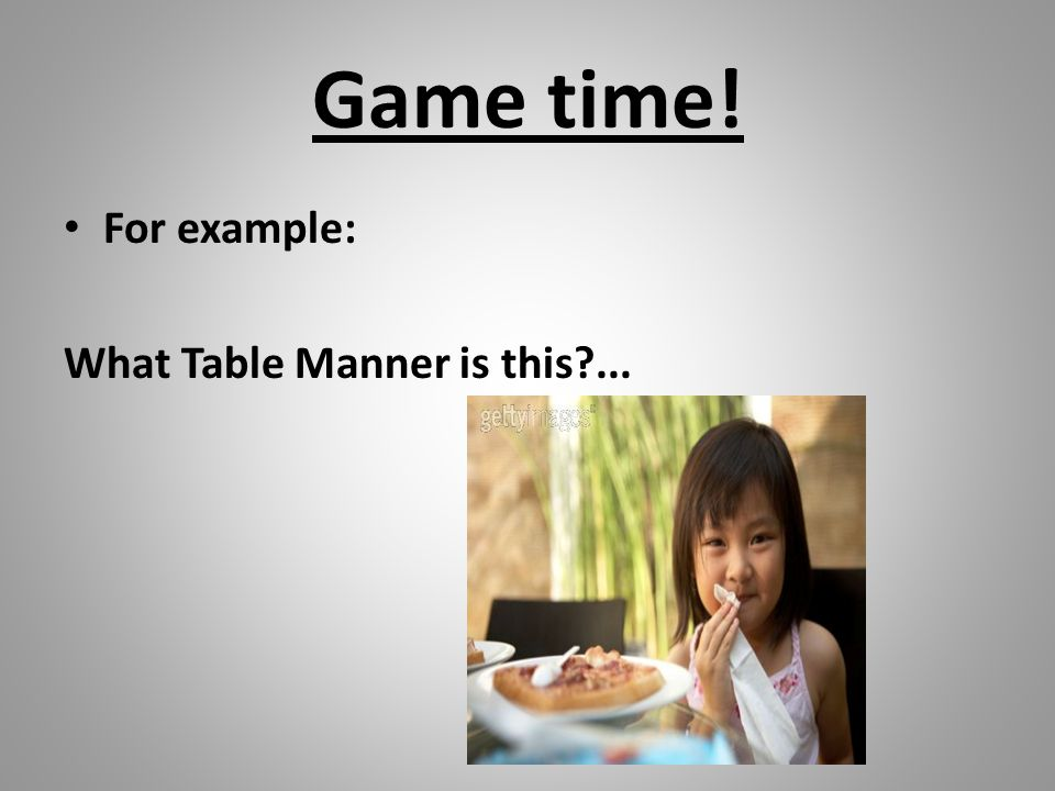 Game time! For example: What Table Manner is this ...