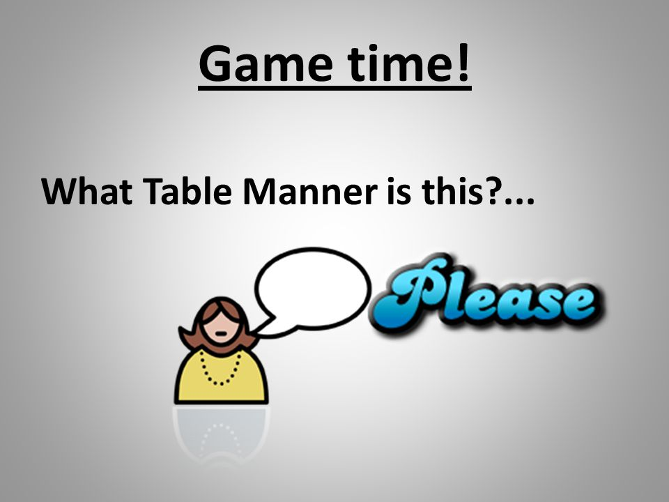 Game time! What Table Manner is this ...