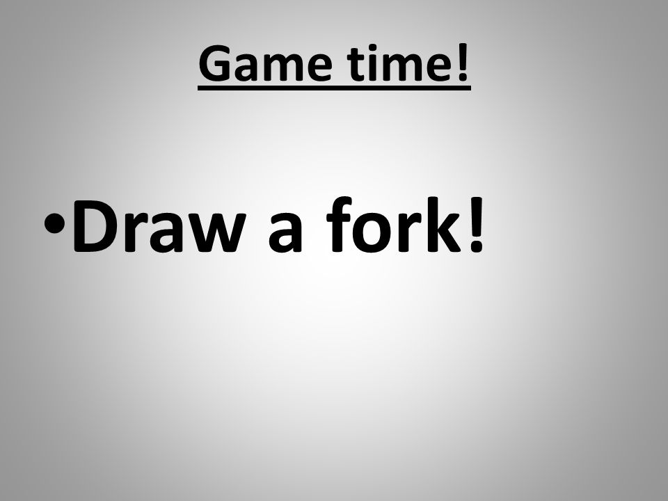 Game time! Draw a fork!