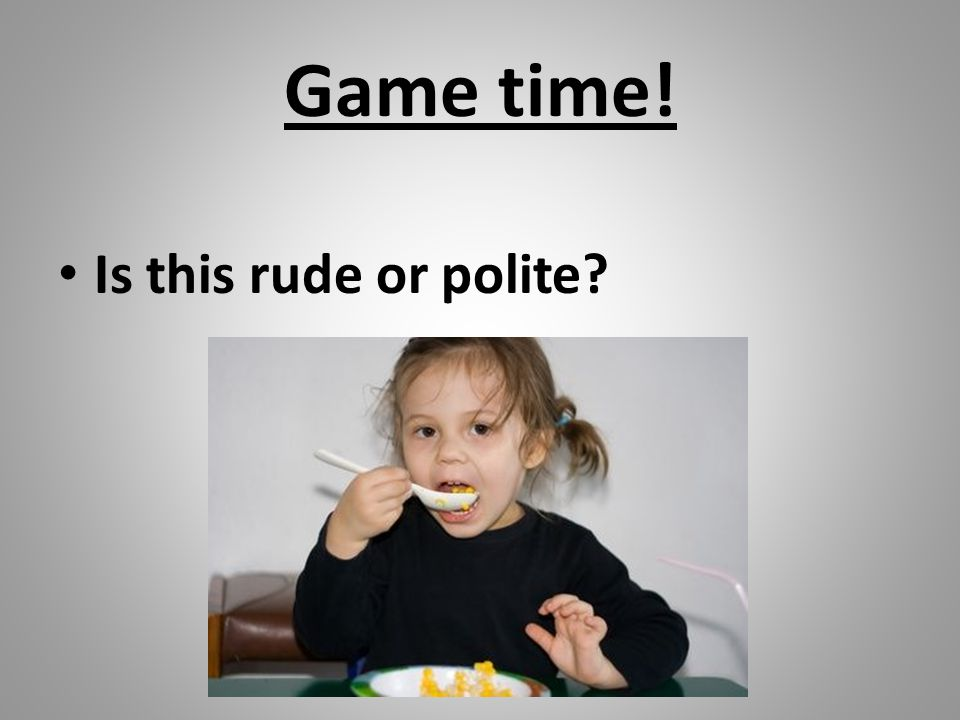 Game time! Is this rude or polite