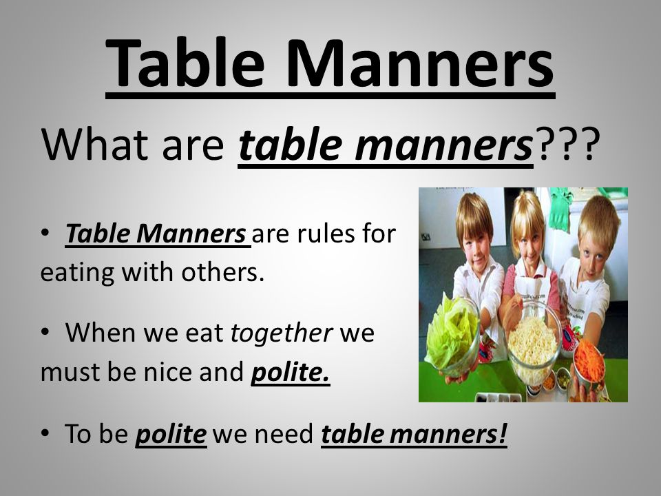 Table Manners What are table manners Table Manners are rules for