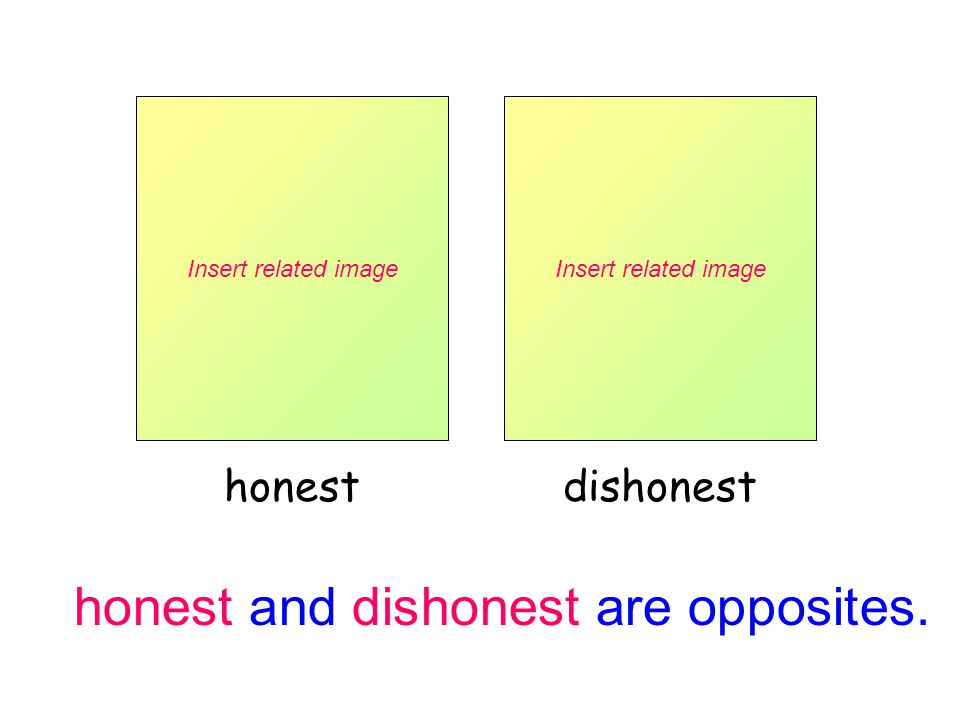 honest and dishonest are opposites.
