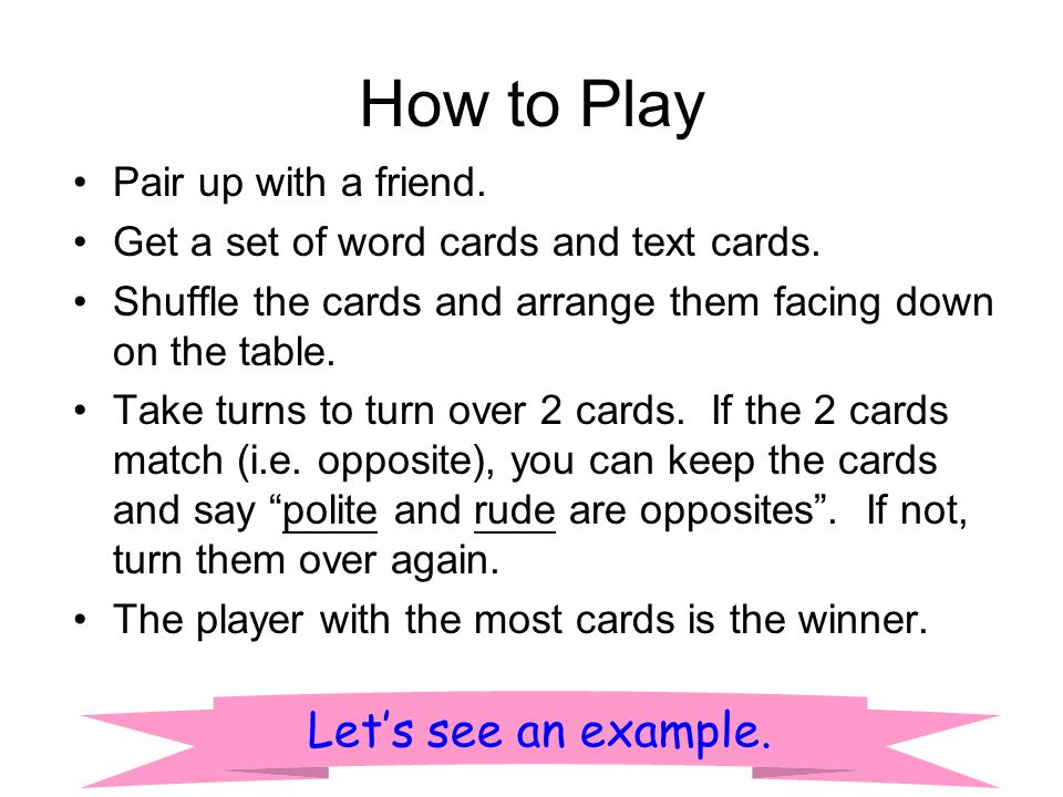 How to Play Let's see an example. Pair up with a friend.
