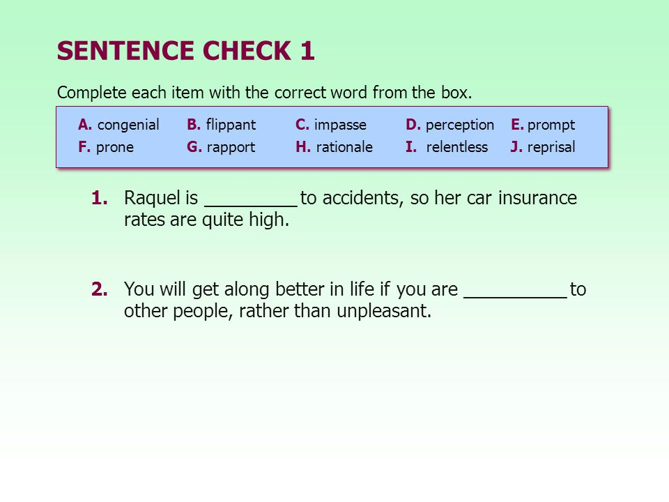 SENTENCE CHECK 1 Complete each item with the correct word from the box. A. congenial B. flippant C. impasse.