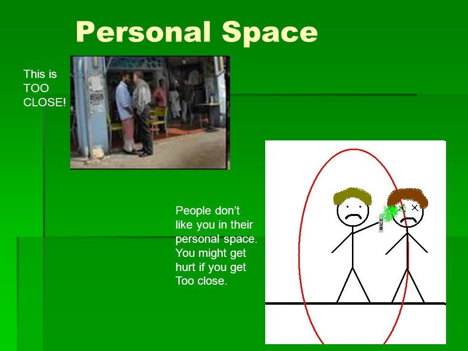 Personal Space This is TOO CLOSE! People don't like you in their