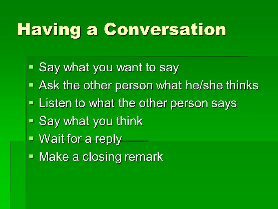 Having a Conversation Say what you want to say