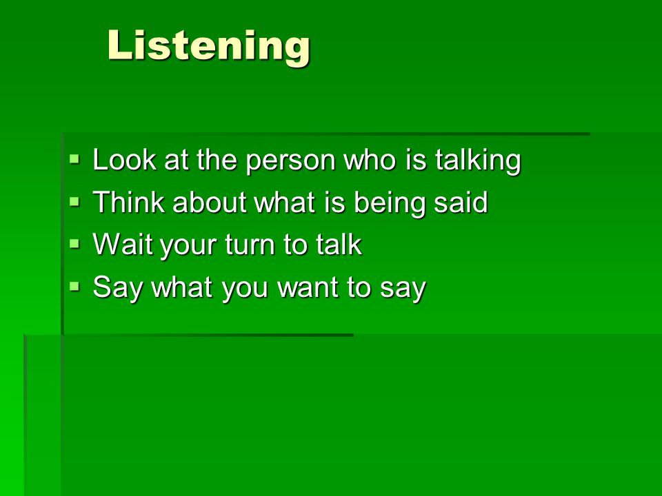Listening Look at the person who is talking