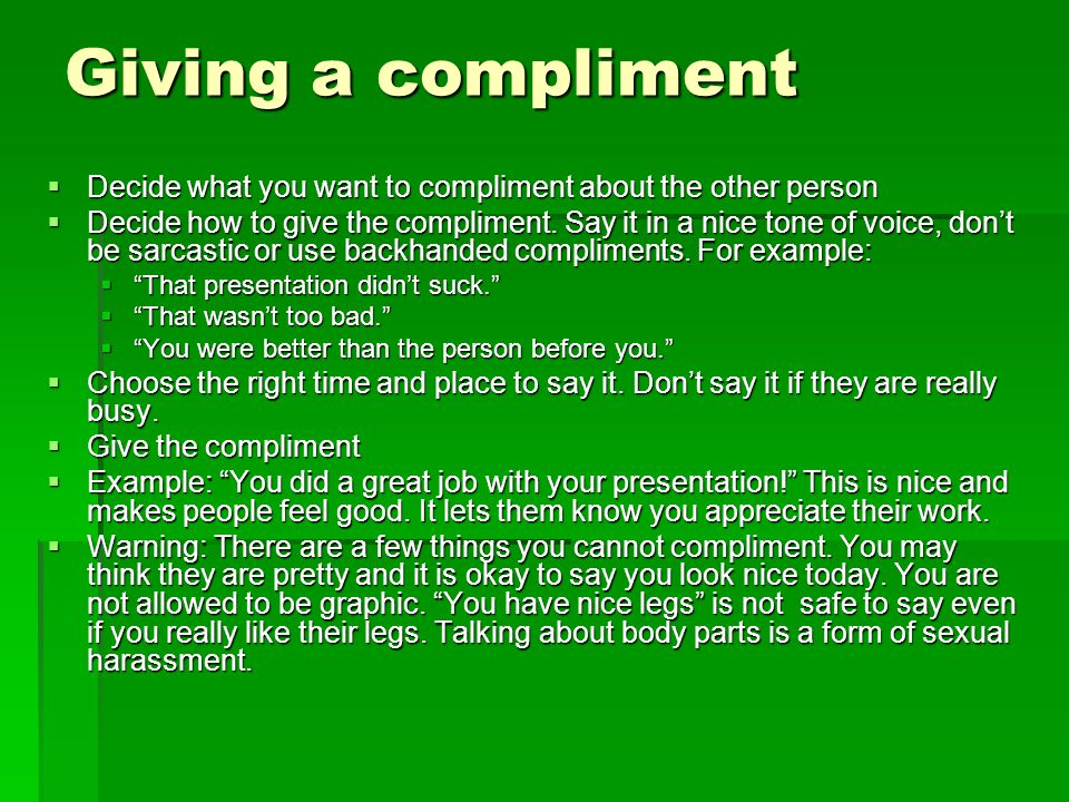 Giving a compliment Decide what you want to compliment about the other person.