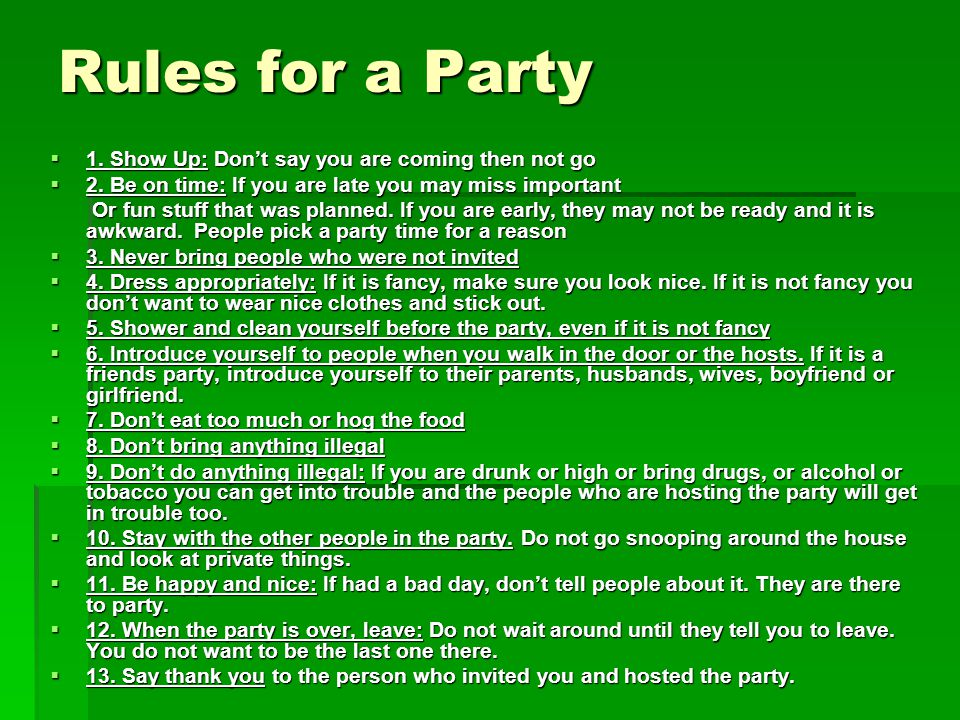 Rules for a Party 1. Show Up: Don't say you are coming then not go