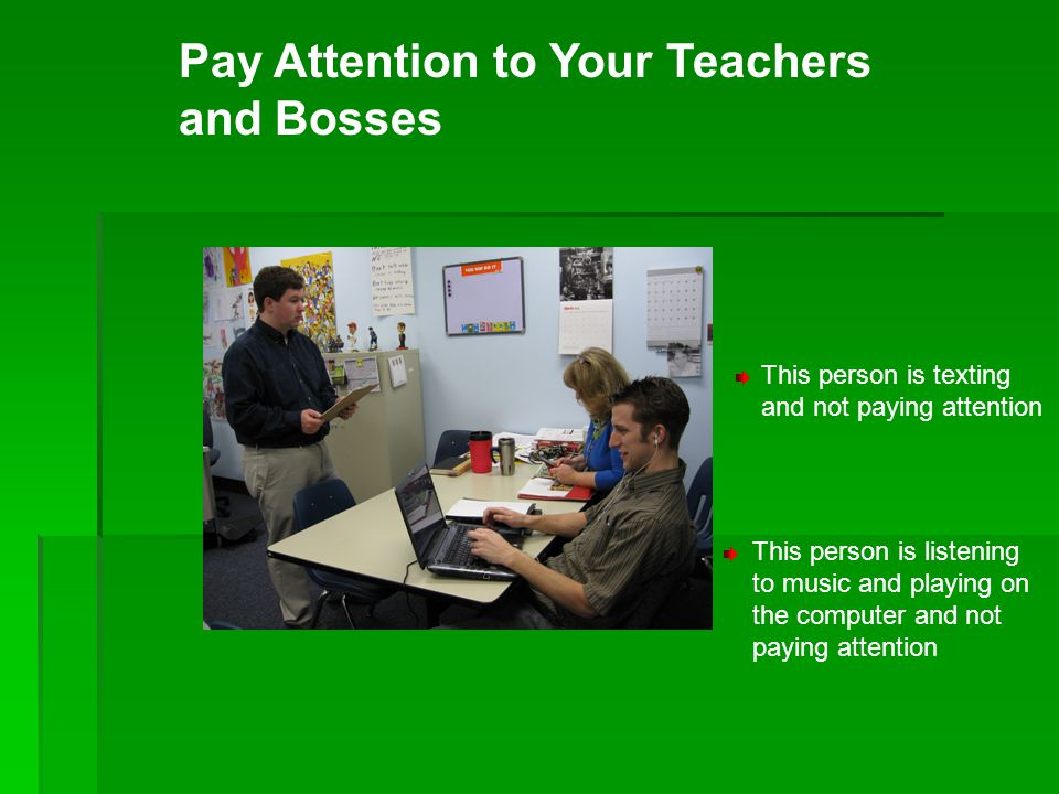 Pay Attention to Your Teachers and Bosses